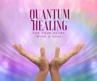 Quantum Healing for your heart, mind and Soul