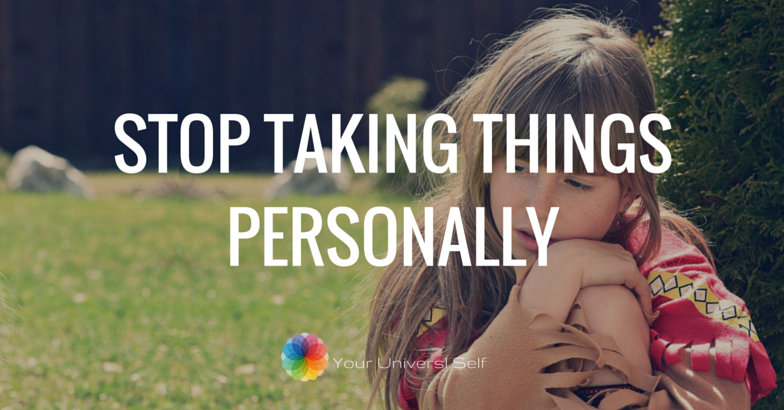 Stop taking things personally - Your Universal Self