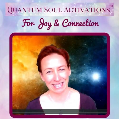 Quantum Soul Activation for Joy & Connection