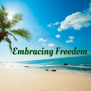 Embracing Freedom
